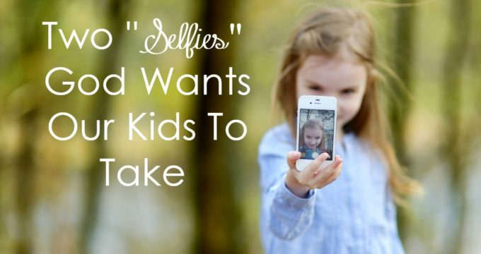 "Our culture's over-attention on the self is a problem.As parents, we fight this ""me"" problem. Yet, there are 2 selfies God wants our kids to take."