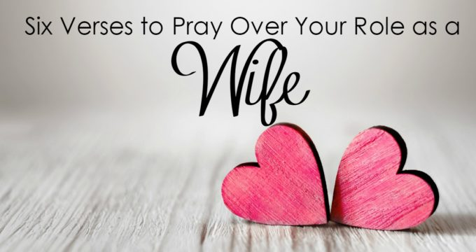 6 Verses to Pray Over My Role as a Wife