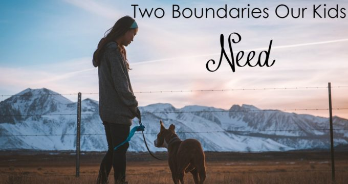 2 Boundaries Our Kids Need