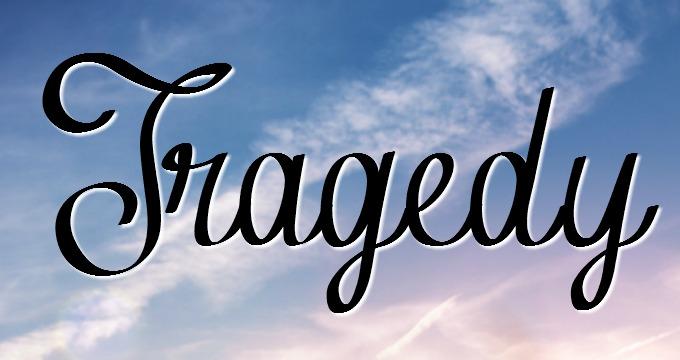 Tragedy…