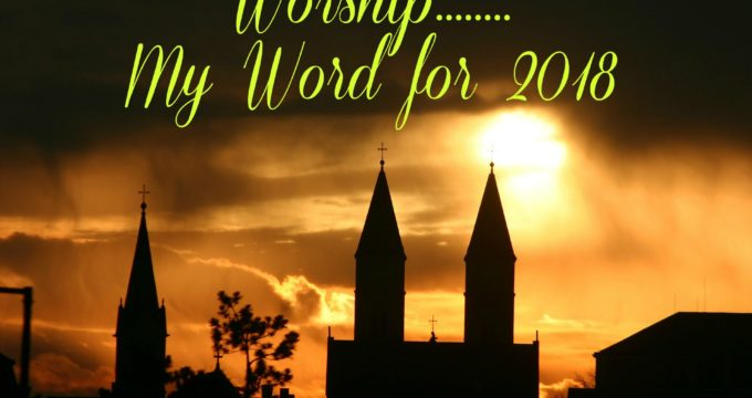 Worship ….. My Word for 2018
